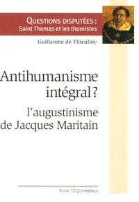 Guillaume de Thieulloy - Antihumanisme intégral ? - L'augustinisme de Jacques Maritain.