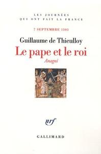 Guillaume de Thieulloy - Le pape et le roi - 7 septembre 1303.