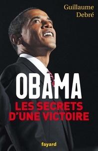 Guillaume Debré - Obama, les secrets d'une victoire.