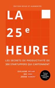 Guillaume Declair et Jérôme Dumont - La 25e heure - Les secrets de productivité de 300 startuppers qui cartonnent.