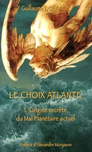 Guillaume Delaage - Le choix atlante - L'origine secrète du mal planétaire actuel.