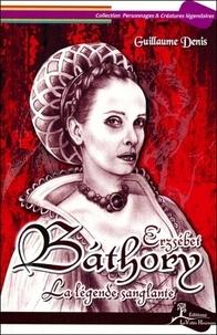 Guillaume Denis - Erzsébet Báthory - La légende sanglante.