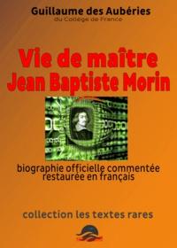 Guillaume des Aubéries - Vie de maître Jean Baptiste Morin.