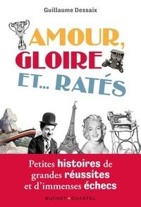 Guillaume Dessaix - Amour, Gloire et... Ratés - Petites histoires de grandes réussites et d'immenses échecs.