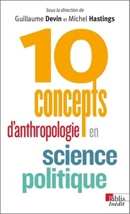 Guillaume Devin et Michel Hastings - 10 concepts d'anthropologie en science politique.