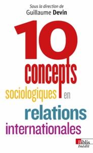 Guillaume Devin - 10 concepts sociologiques en relations internationales.