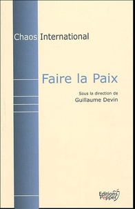 Guillaume Devin et  Collectif - Faire la Paix - La part des institutions internationales.
