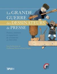 Guillaume Doizy et Pascal Dupuy - La Grande Guerre des dessinateurs de presse - Postures, itinéraires et engagements de caricaturistes en 1914-1918.