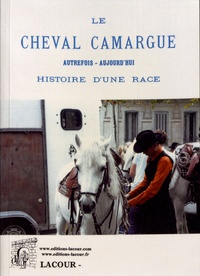 Le cheval Camargue- Autrefois, aujourd'hui : histoire d'une race - Guillaume Drouet pdf epub