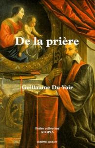 Guillaume Du Vair - De la prière - 1606.
