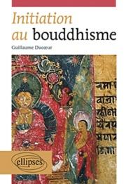 Guillaume Ducoeur - Initiation au bouddhisme.
