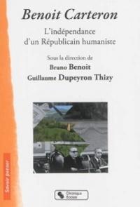 Guillaume Dupeyron Thizy et Bruno Benoît - Benoit Carteron - L'indépendance d'un républicain humaniste 1908-1996.