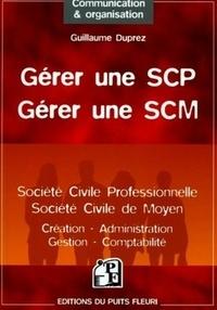 Guillaume Duprez - Gérer une SCP, Gérer une SCM - Création, administration, gestion, fiscalité.