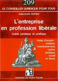 Guillaume Duprez - L'entreprise en profession libérale - Mode d'emploi : création, fonctionnement, cadres juridique, social et fiscal.