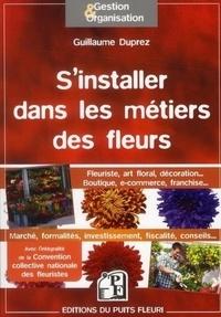 Guillaume Duprez - S'installer dans les métiers des fleurs - Fleuriste, art floral, décoration....