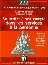 Guillaume Duprez et Gallianne Coudert - Se mettre à son compte dans les services à la personne - Cadres pratique, juridique, social et fiscal.