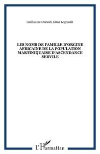 Guillaume Durand et Kinvi Logossah - Les noms de famille d'orgine africaine de la population martiniquaise d'ascendance servile.