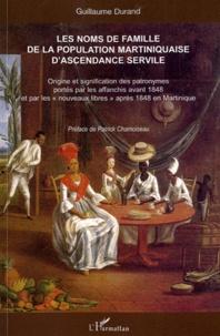 """Guillaume Durand - Les noms de famille de la population martiniquaise d'ascendance servile - Origine et signification des patronymes portés par les affranchis avant 1848 et par les """"nouveaux libres"""" après 1848 en Martinique. 1 Cédérom"""