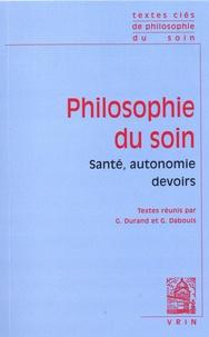Guillaume Durand et Gérard Dabouis - Philosophie du soin - Santé, autonomie, devoirs.