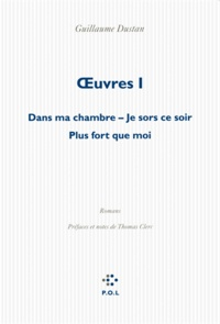Guillaume Dustan - Oeuvres - Volume 1, Dans ma chambre ; Je sors ce soir ; Plus fort que moi.