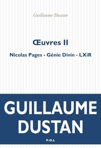 Guillaume Dustan - Oeuvres - Volume 2, Nicolas Pages ; Génie divin ; LXiR.