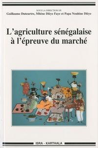 Guillaume Duteurtre et Mbaye Dieye Faye - L'agriculture sénégalaise à l'épreuve du marché.