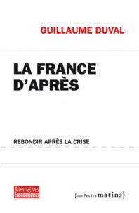 Guillaume Duval - La France d'après - Rebondir après la crise.