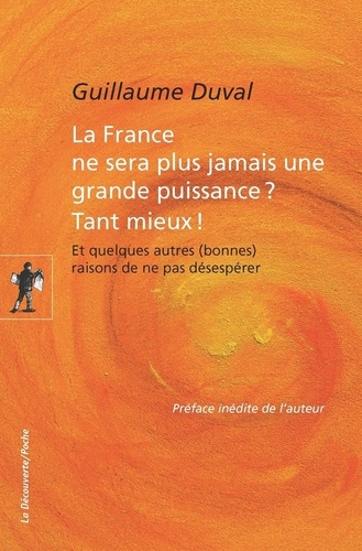 Guillaume Duval - La France ne sera plus jamais une grande puissance ? Tant mieux ! - Et quelques autres (bonnes) raison de ne pas désespérer.