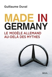 Guillaume Duval - Made in Germany - Le modèle allemand au-delà des mythes.