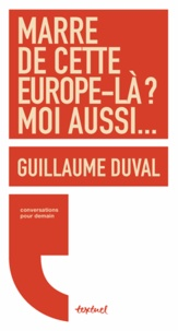 Guillaume Duval - Marre de cette Europe-là ? moi aussi....