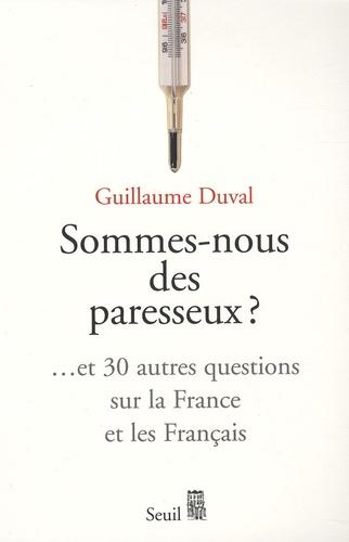 Guillaume Duval - Sommes-nous des paresseux ? - Et 30 autres questions sur la France et les Français.