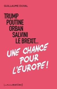 Guillaume Duval - Trump, Poutine, Orban, Salvini, le Brexit... une chance pour l'Europe !.