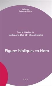 Guillaume Dye et Fabien Nobilio - Figures bibliques en islam.