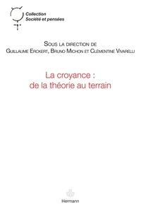 Guillaume Erckert et Bruno Michon - La croyance : de la théorie au terrain - Mise en perspective des approches néo-wéberiennes, issue de la phénoménologie et de l'anthropologie existentiale.