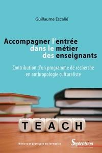 Guillaume Escalié - Accompagner l'entrée dans le métier des enseignants - Contribution d'un programme de recherche en anthropologie culturaliste.