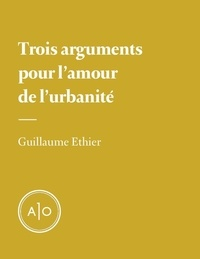 Guillaume Ethier - Trois arguments pour l'amour de l'urbanité.