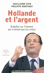 Guillaume Evin et Philippe Martinat - Hollande et l'argent - Enquête sur l'homme qui n'aimait pas les riches.