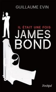 Guillaume Evin - Il était une fois James Bond.