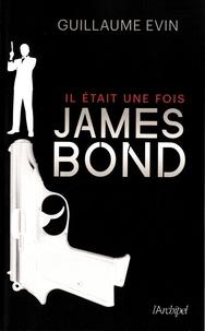 Guillaume Evin - Il était une fois... James Bond - La biographie de l'agent secret.