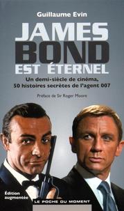 Guillaume Evin - James Bond est éternel - Un demi-siècle de cinéma, 50 histoires secrètes de l'agent 007.