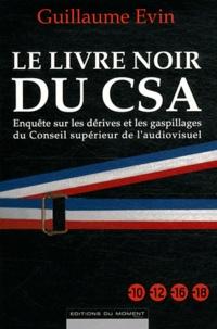 Guillaume Evin - Le livre noir du CSA.