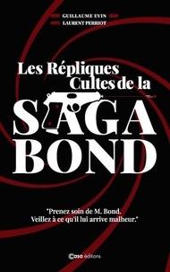 Guillaume Evin et Laurent Perriot - Les Répliques Cultes de la Saga Bond - L'art de la punchline en 7 leçons.