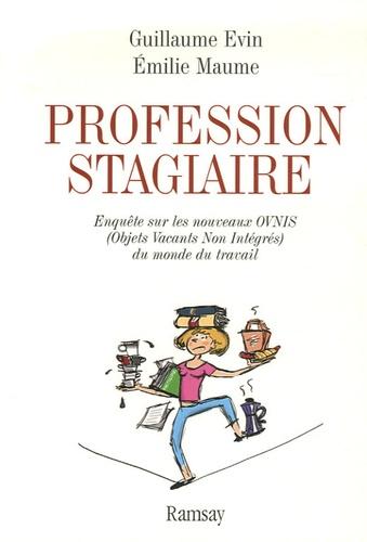 Guillaume Evin et Emilie Maume - Profession stagiaire - Enquête sur les nouveaux Ovni (Objets Vacants Non Intégrés) du monde du travail.
