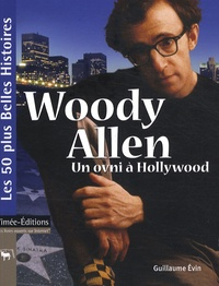 Guillaume Evin - Woody Allen - Un ovni à Hollywood.