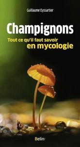 Guillaume Eyssartier - Champignons - Tout ce qu'il faut savoir en mycologie.