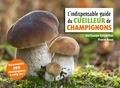 Guillaume Eyssartier et Pierre Roux - L'indispensable guide du cueilleur de champignons.