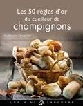 Guillaume Eyssartier - Les 50 règles d'or du cueilleur de champignons.