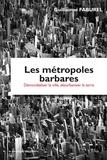Guillaume Faburel - Les métropoles barbares - Démondialiser la ville, désurbaniser la terre.