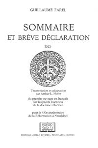 Guillaume Farel - Sommaire et brève déclaration : 1525 - Transcription et adaptation du premier ouvrage en français sur les points essentiels de la doctrine réformée.