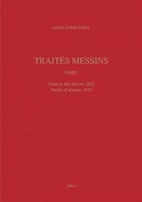 Guillaume Farel - Traités messins - Tome 1, Oraison très dévote 1542 ; Forme d'oraison 1545.
